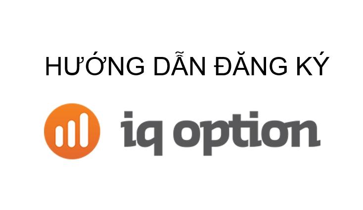 Hướng dẫn đăng ký mở và kích hoạt tài khoản IQ Option