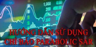 Hướng dẫn sử dụng chỉ báo Parabolic Sar